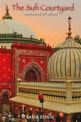 Buy The Sufi Courtyard: Dargahs of Delhi: Book