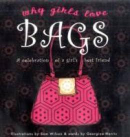Why Girls Love Bags: A Celebration of a Girls Best Friend (English) (Hardcover)