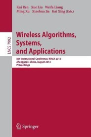 Wireless Algorithms, Systems, and Applications: 8th International Conference, Wasa 2013, Zhangjiajie, China, August 7-10,2013, Proceedings (English) (Paperback)