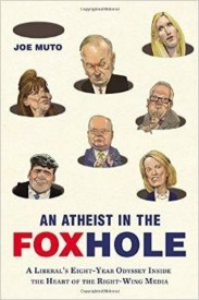 An Atheist in the FOXhole: A Liberal's Eight-Year Odyssey Inside the Heart of the Right-Wing Media : A Liberal's Eight-Year Odyssey Inside the Heart of the Right-Wing Media (English) (Paperback)