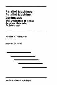 Parallel Machines: Parallel Machine Languages: The Emergence of Hybrid Dataflow Computer Architectures (English) (Hardcover)
