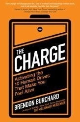 Buy The Charge: Activating the 10 Human Drives That Make You Feel Alive: Book