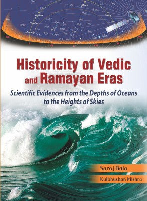 Buy Historicity of Vedic and Ramayan: Scientific Evidences from the Depths of Oceans to the Heights of Skies (English): Book