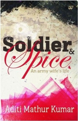 Soldier & Spice : An Army Wifes Life (English) price comparison at Flipkart, Amazon, Crossword, Uread, Bookadda, Landmark, Homeshop18