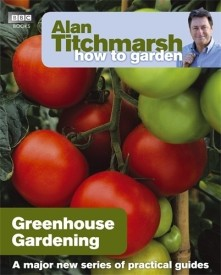 Alan Titchmarsh How to Garden: Greenhouse Gardening (Paperback)