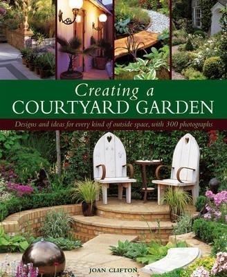 creating a courtyard garden by joan clifton buy hardcover