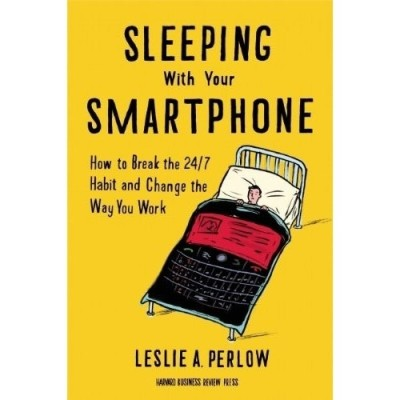 Buy SLEEPING WITH YOUR SMARTPHONE : HOW TO BREAK THE 24/7 HABIT AND CHANGE THE WAY YOU WORK: Book