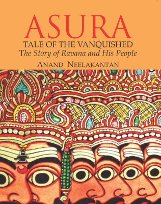 Buy ASURA TALES OF THE VANQUISHED : THE STORY OF RAVANA AND HIS PEOPLE: Book