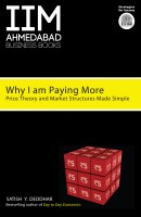 Why I am Paying More : Price Theory and Market Structure Made Simple (English): Book