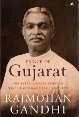 Prince of Gujarat : The Extraordinary Story of Prince Gopaldas Desai: 1887 - 1951 (English) price comparison at Flipkart, Amazon, Crossword, Uread, Bookadda, Landmark, Homeshop18