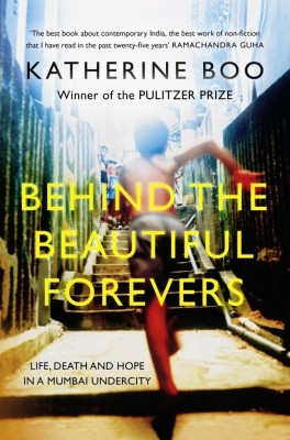 Buy Behind the Beautiful Forevers: Life, Death and Hope in a Mumbai Undercity (English): Book