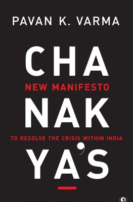 Buy Chanakya's New Manifesto: To Resolve the Crisis within India: Book