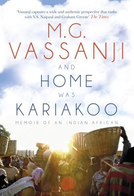 And Home Was Kariakoo : Memoir of an Indian African (English) price comparison at Flipkart, Amazon, Crossword, Uread, Bookadda, Landmark, Homeshop18