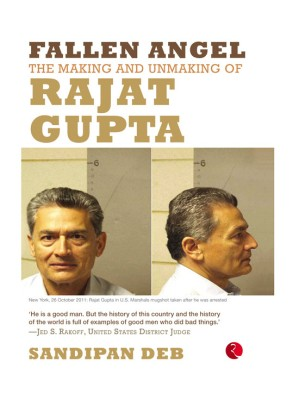Buy Fallen Angel: The Making and Unmaking of Rajat Gupta: Book