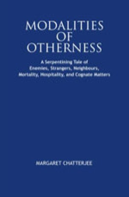 Buy Modalities of Otherness : A Sperpentining Tale of Enemies, Strangers, Neighdours, Mortality, Hospitality, and Cognate Matters: Book