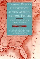 Strategic Factors in Nineteenth Century American Economic History: A Volume to Honor Robert W. Fogel (National Bureau of Economic Research Conference Report) (English): Book