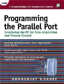 Programming the Parallel Port Programming the Parallel Port: Interfacing the PC for Data Acquisition and Process Control Interfacing the PC for Data A (English) (Paperback)