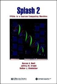 Splash 2: FPGAs in a Custom Computing Machine (Systems) (English) (Hardcover)