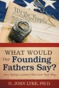 What Would Our Founding Fathers Say?: How Today's Leaders Have Lost Their Way: Book