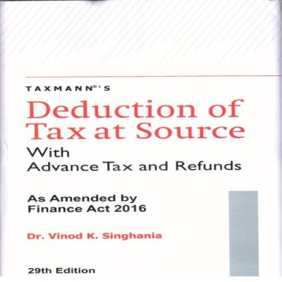 Deduction of Tax at Source with Advance Tax and Refunds as Amended by Finance Act 2016 (English)