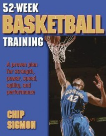 52-Week Basketball Training: A Proven Plan for Strength, Power, Speed, Agility and Performance (52-Week Sports Training Series) (English) 1st Edition (Paperback)