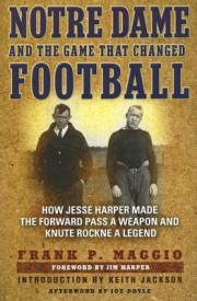 Notre Dame and the Game That Changed Football: How Jesse Harper Made the Forward Pass a Weapon and Knute Rockne a Legend (English) (trade cloth)