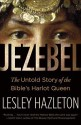 Jezebel: The Untold Story of the Bible's Harlot Queen : The Untold Story of the Bible's Harlot Queen (English): Book