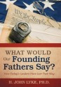 What Would Our Founding Fathers Say?: How Today's Leaders Have Lost Their Way (English): Book