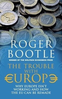 The Trouble with Europe: Why Europe Isn't Working and How the Eu Can Be Remade price comparison at Flipkart, Amazon, Crossword, Uread, Bookadda, Landmark, Homeshop18