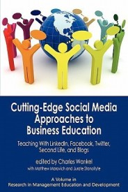 Cutting-edge Social Media Approaches to Business Education: Teaching with LinkedIn, Facebook, Twitter, Second Life, and Blogs (Paperback)