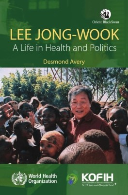 Buy Lee Jong-Wook: A Life in Health and Politics: Book