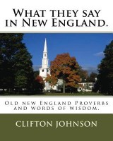 What They Say in New England.: Old New England Proverbs and Words of Wisdom. (English): Book