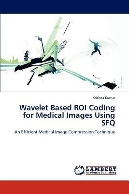 Wavelet Based Roi Coding for Medical Images Using Sfq price comparison at Flipkart, Amazon, Crossword, Uread, Bookadda, Landmark, Homeshop18