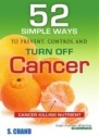 Cancer: 52 Simple Ways to Prevent, Control and Turn Off (English) 1st Edition: Book