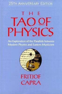 The Tao of Physics: An Exploration of the Parallels between Modern Physics and Eastern Mysticism: An Exploration of the Parallels Between Modern Physics and Eastern Mysticism: 25th Anniversary Edition (English)
