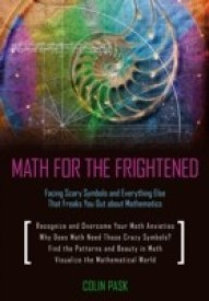 Math for the Frightened: Facing Scary Symbols and Everything Else That Freaks You Out about Mathematics (English) (Paperback)
