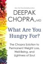 What Are You Hungry For?: The Chopra Solution to Permanent Weight Loss, Well-Being, and Lightness of Soul (English): Book