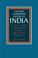Peasant Labour and Colonial Capital: Rural Bengal since 1770 (The New Cambridge History of India) (English) New Ed Edition: Book
