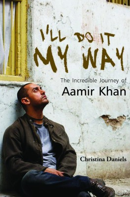 Buy I???ll Do It My Way: The Incredible Journey of Aamir Khan: Book