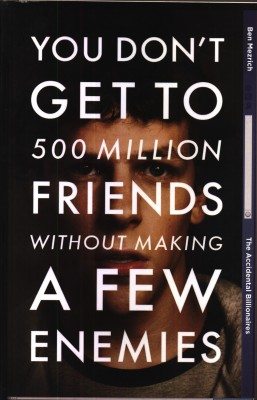 Buy You Dont Get to 500 Million Friends without Making a Few Enemies : Sex, Money, Betrayal and the Founding of Facebook: Book