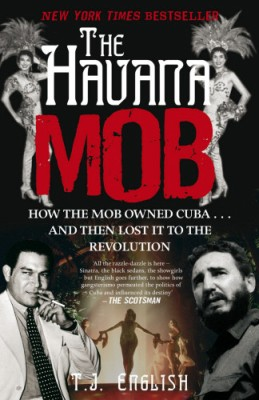 Buy The Havana Mob: How the Mob Owned Cuba--And Then Lost It to the Revolution (UK-Paperback Edition) (English): Book
