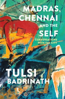 Madras, Chennai and the Self : Conversations with the City (English) price comparison at Flipkart, Amazon, Crossword, Uread, Bookadda, Landmark, Homeshop18