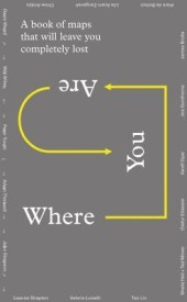 Where You Are: A Collection of Maps That Will Leave You Completely Lost (English) (Paperback)