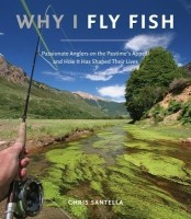 Why I Fly Fish: Passionate Anglers on the Pastime's Appeal and How it Has Shaped Their Lives: Book