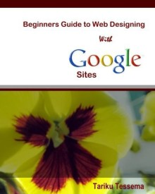 Beginners Guide to Web Designing with Google Sites (English) (Paperback)