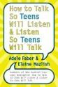 How to Talk So Teens Will Listen & Listen So Teens Will Talk (English) 01 Edition: Book