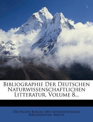 Bibliographie Der Deutschen Naturwissenschaftlichen Litteratur, Achter Band.