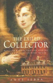 The Exiled Collector: William Bankes and the Making of an English Country House (English) (Hardcover)