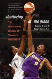 Shattering the Glass: The Remarkable History of Women's Basketball (English) (Paperback)