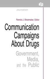 Communication Campaigns about Drugs: Government, Media, and the Public (English) (Hardcover)